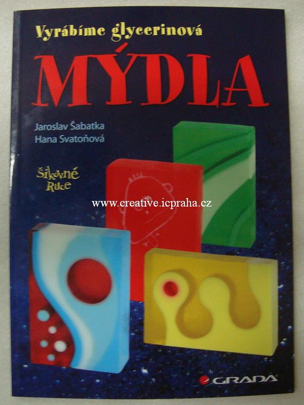 Mýdla - Vyrábíme glycerínová mýdla - J.Šabatka